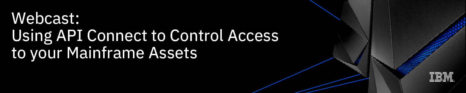 Using API Connect to Control Access to your Mainframe Assets